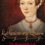 Last But Not Least: The Enduring Fascination of Katherine Parr