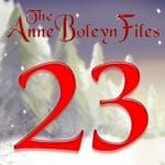 Day 23 of the Anne Boleyn Files Advent Calendar