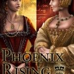 Phoenix Rising: A Novel of Anne Boleyn by Hunter S. Jones