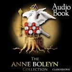 The Anne Boleyn Collection Audio Book Now on Audible, Amazon and iTunes