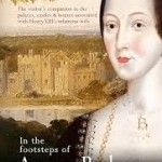In the Footsteps of Anne Boleyn by Sarah Morris and Natalie Grueninger – A Review