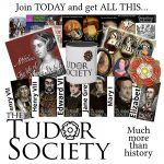 Thinking of joining the Tudor Society? Please do, and do it before the end of 30th!
