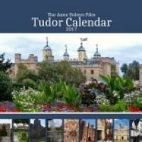 Anne Boleyn Files 2017 Tudor Calendar