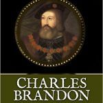 Charles Brandon: The King's Man